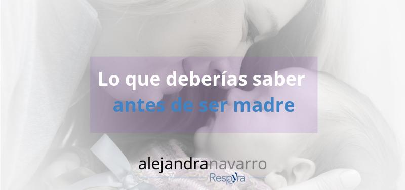 Lo que deberías saber antes de Ser Madre
