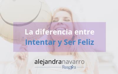 La diferencia entre Intentar y Ser feliz.