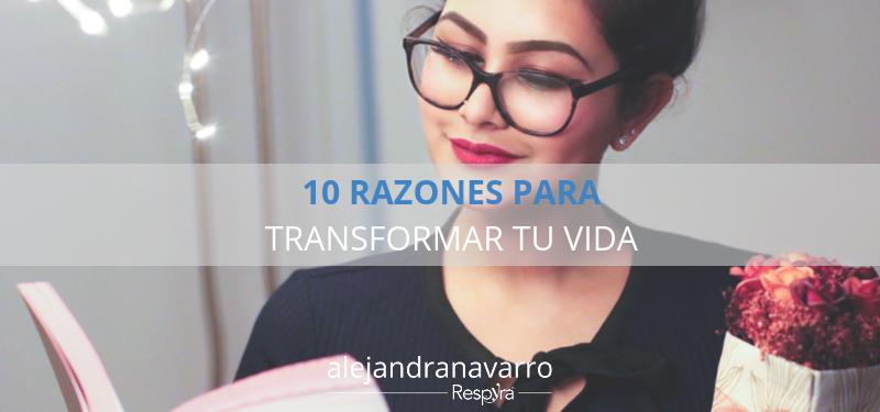 10 razones para transformar tu vida.